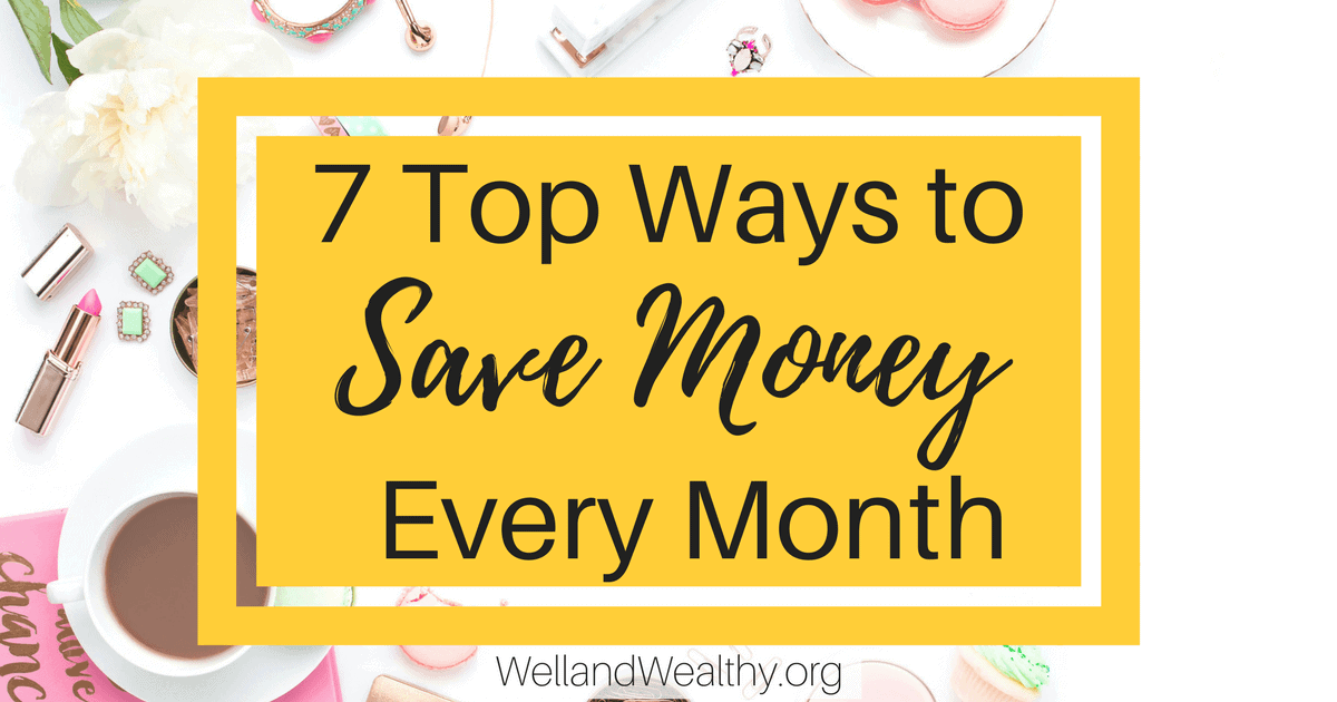 7 Top Ways to Save Money Every Month