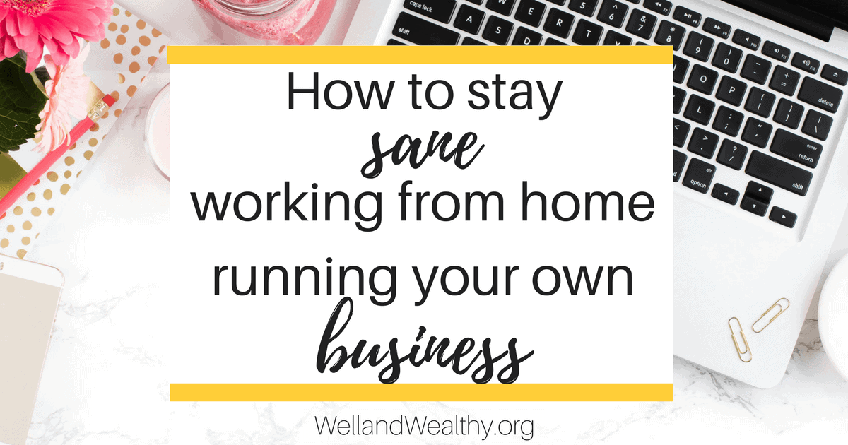 How to stay sane working from home running your own business