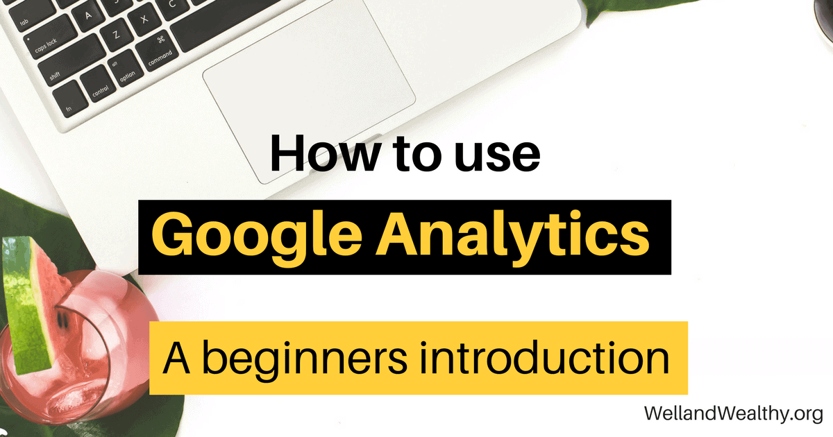 How to use Google Analytics: the free tool that tells you what your readers want