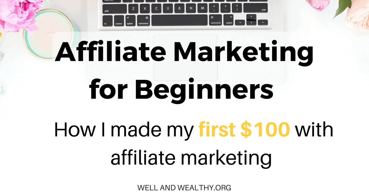 Affiliate Marketing for Beginners: How I made my first $100 with affiliate marketing