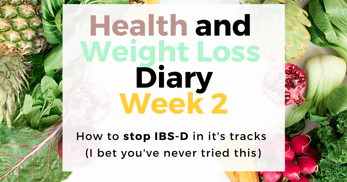 How to stop IBS-D in it's tracks! (Week 2 of Health and Weight Loss Diary)