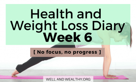 No Focus, no progress! (Week 6 of Health and Weight Loss Diary)