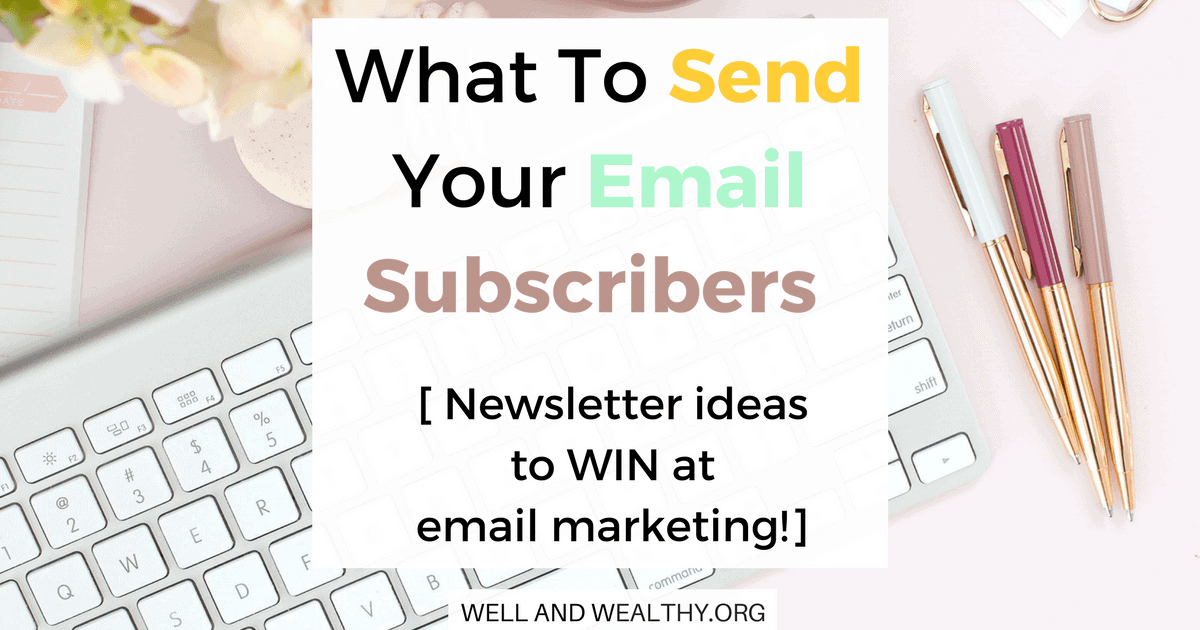 What To Send Your Email Subscribers (Newsletter ideas to WIN at email marketing!)