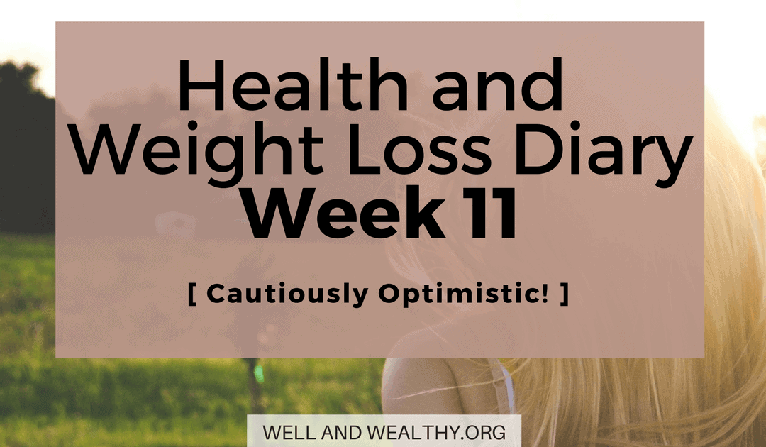 Cautiously Optimistic  (Week 11 of Health and Weight Loss Diary)