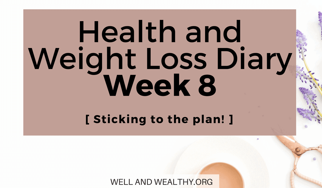 Just Sticking To The Plan! (Week 8 of Health and Weight Loss Diary)