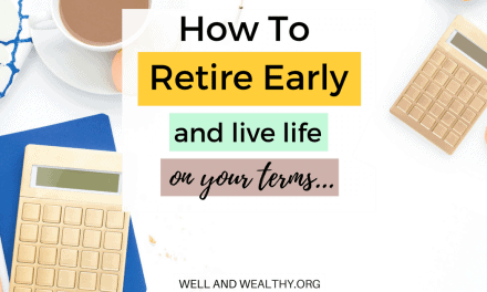 How To Retire Early and Live Life On Your Terms