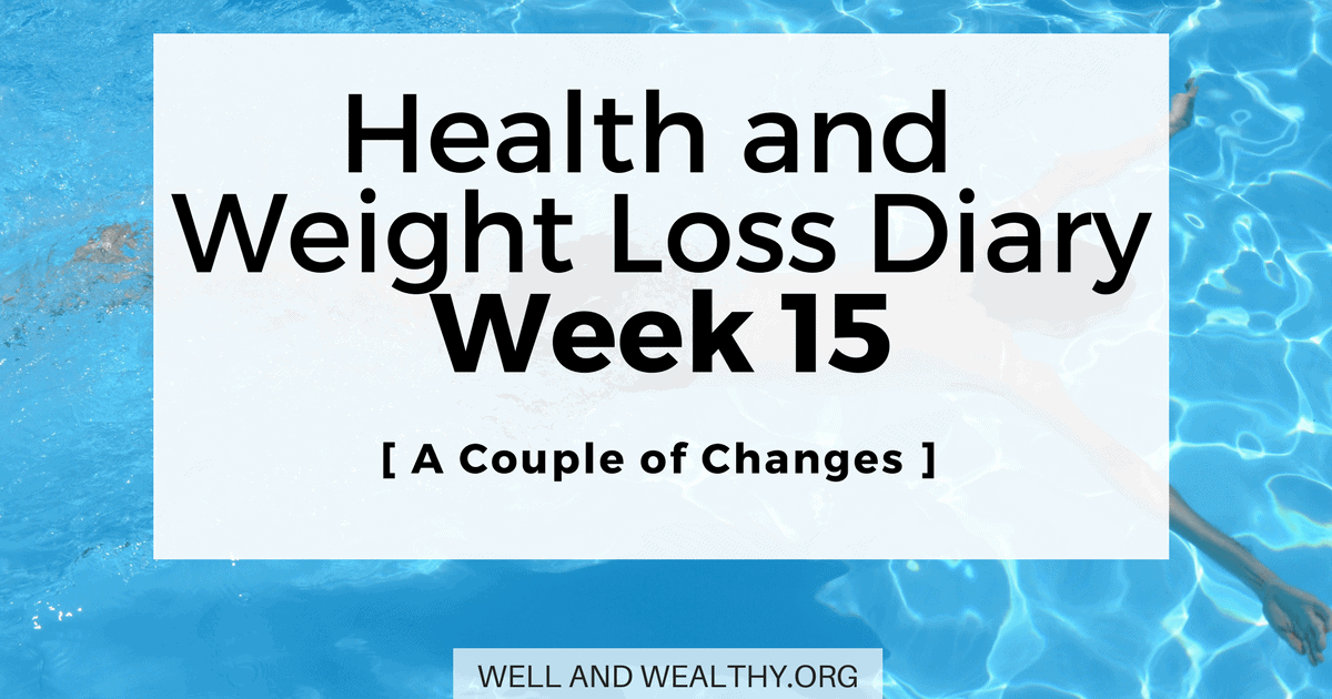 A Couple of Changes (Week 15 of Health and Weight Loss Diary)