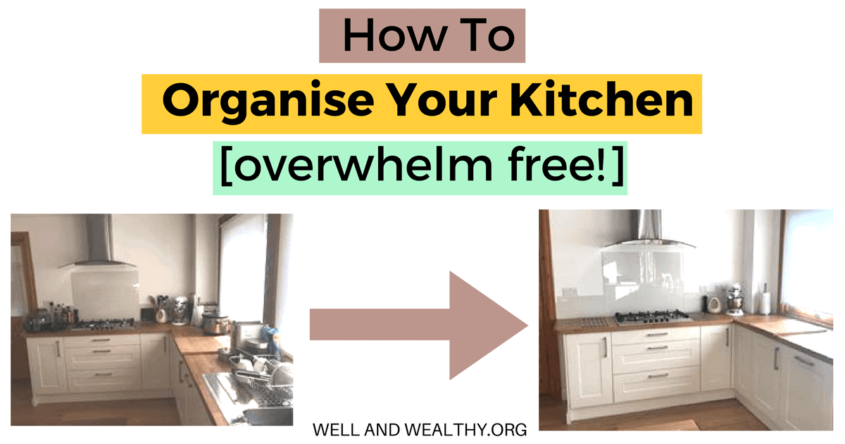 How To Organize Your Kitchen (life transforming and overwhelm free)