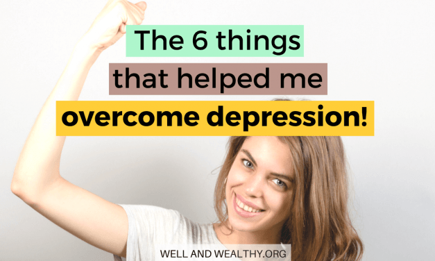 Dealing with depression? 6 things that made me a billion times better!