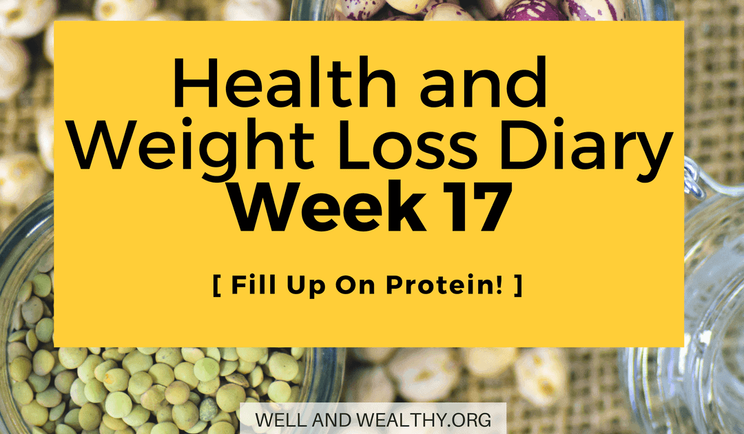 Fill Up On Protein! (Week 17 of Health and Weight Loss Diary)