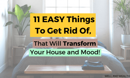 11 Easy Things To Get Rid Of That Will Transform Your House and Mood!